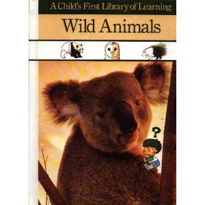Wild Animals (A Child's First Library of Learning) (0809448777) by Time-Life Books
