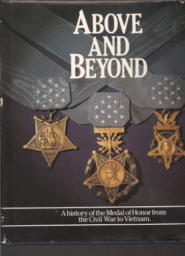 Above and Beyond: A History of the Medal of Honor from the Civil War to Vietnam: Boston Publishing ...