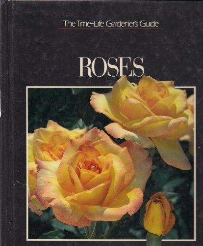 Roses (The Time-Life Gardener's Guide) (A Redefinition Book)