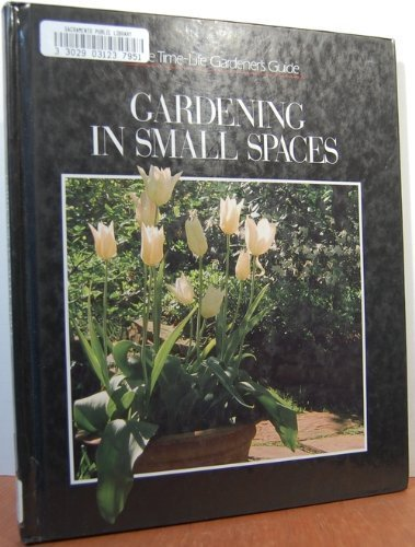 9780809466443: Gardening in Small Spaces (Time-Life Gardener's Guide Series)