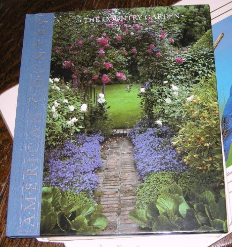 The Country Garden: Ideas for Gardening in a Natural Style (American Country): Amc