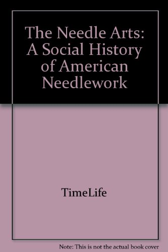 9780809468423: The Needle Arts: A Social History of American Needlework (American Country)