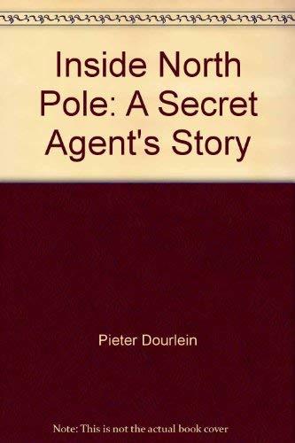 Inside North Pole: A Secret Agent's Story: Dourlein, Pieter/Renier F.G.
