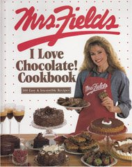 Mrs. Fields I Love Chocolate! Cookbook 100 Easy & Irresistible Recipes