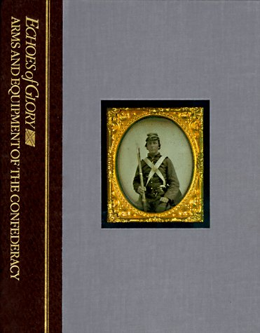 9780809488506: Arms and Equipment of the Confederacy (Echoes of Glory)