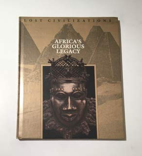 Time-Life Lost Civilizations Series : Africa's Glorious Legacy: Brown, Dale M., Series Editor