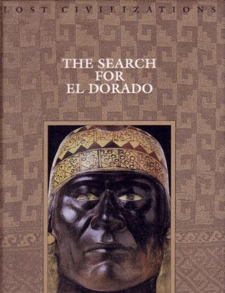 Time-Life Lost Civilizations Series : The Search for El Dorado