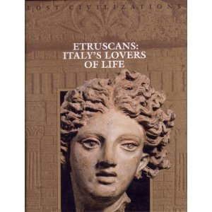 Time-Life Lost Civilizations Series : Etruscans : Italy's Lovers of Life