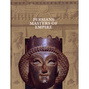 Time-Life Lost Civilizations Series : Persians : Masters of Empire: Brown, Dale M., Series Editor