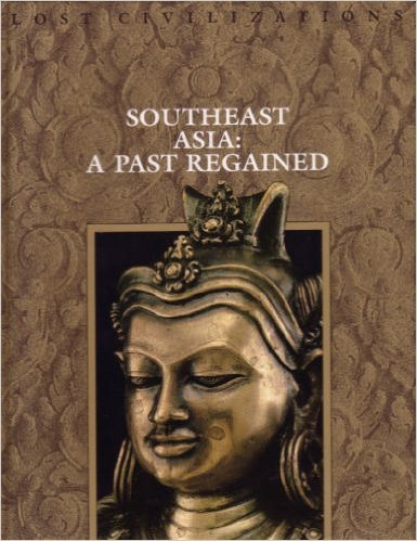 Time-Life Lost Civilizations Series : Southeast Asia: A Past Regained