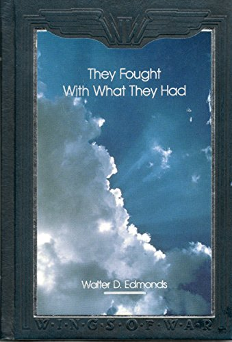 They Fought With What They Had (Wings of War) (0809497581) by Edmonds, Walter D.