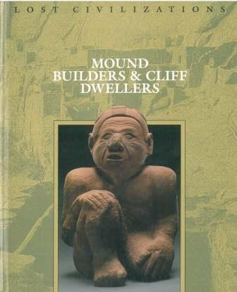Time-Life Lost Civilizations Series : Mound Builders & Cliff Dwellers: Brown, Dale M., Series ...