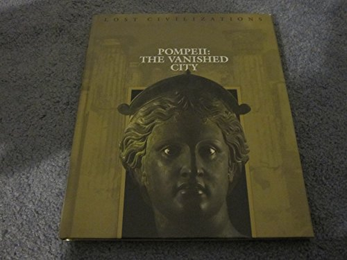 Time-Life Lost Civilizations Series : Pompeii - The Vanished City: Brown, Dale M., Editor