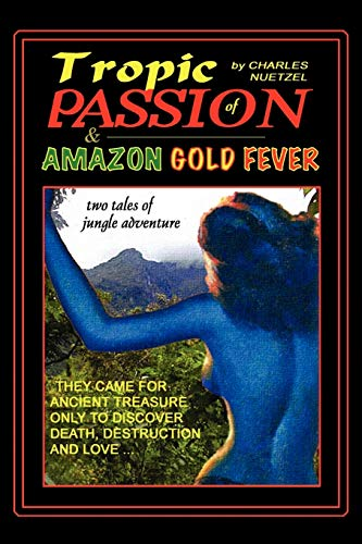 Tropic of Passion Amazon Gold Fever: Charles Nuetzel