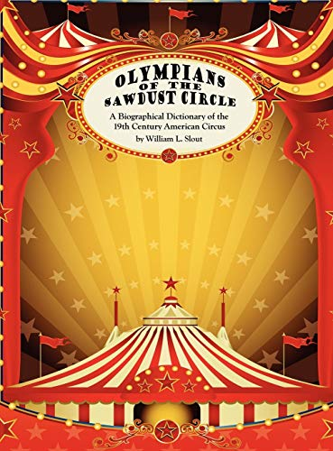9780809503100: Olympians of the Sawdust Circle: A Biographical Dictionary of the Nineteenth Century American Circus (Clipper Studies in the Theatre,)