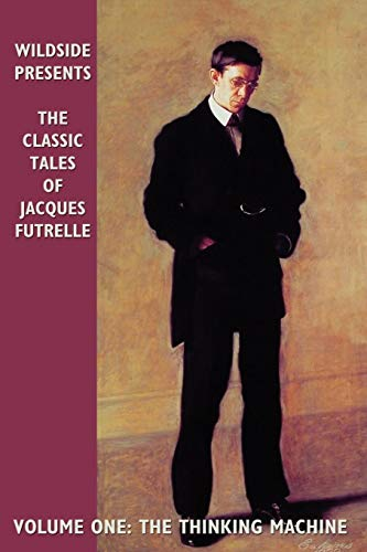 9780809510573: The Classic Tales of Jacques Futrelle, Volume One: The Thinking Machine: Vol 1