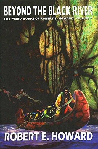 Robert E. Howard's Weird Works Volume 7: Beyond The Black River (Weird Works of Robert E. ...