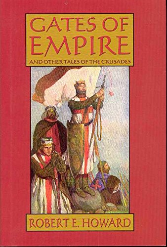 Robert E. Howard's Gates Of Empire: Howard, Robert E.