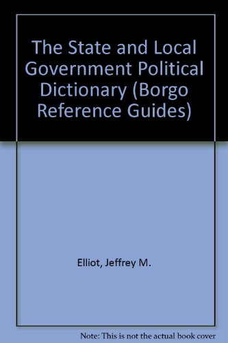 The State and Local Government Political Dictionary: Elliot, Jeffrey M.,