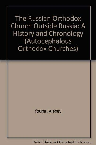 The Russian Orthodox Church Outside Russia: A History and Chronology (Autocephalous Orthodox ...