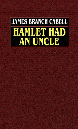 Hamlet Had an Uncle: A Comedy of Honor: James Branch Cabell