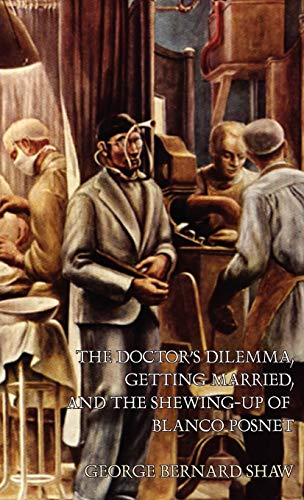 The Doctor's Dilemma, Getting Married, and The: Shaw, George Bernard
