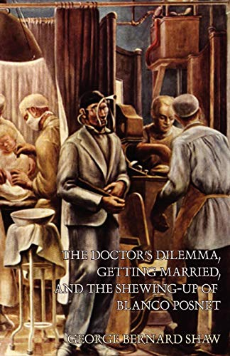 The Doctor s Dilemma, Getting Married, and: George Bernard Shaw