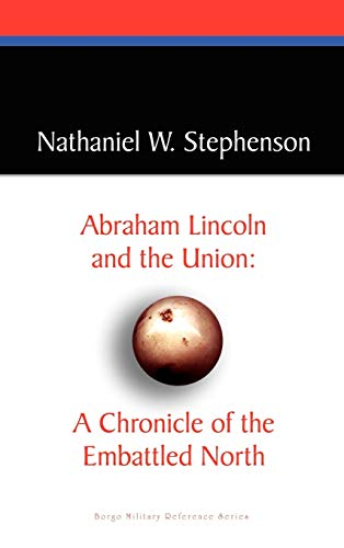 Abraham Lincoln and the Union: A Chronicle of the Embattled North: Nathaniel W. Stephenson