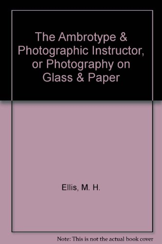 9780809559541: The Ambrotype & Photographic Instructor, or Photography on Glass & Paper