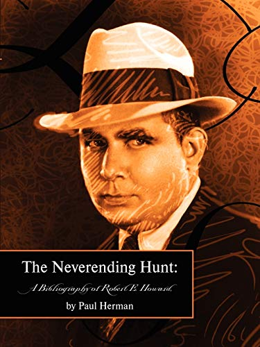 9780809562565: The Neverending Hunt: A Bibliography of Robert E. Howard