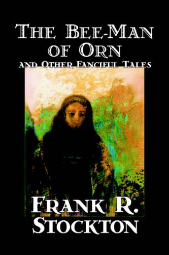 The Bee-Man of Orn and Other Fanciful Tales: Frank R. Stockton