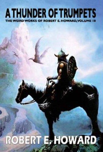 Robert E. Howard's A Thunder Of Trumpets (The Weird Works of Robert E. Howard): Robert E. ...