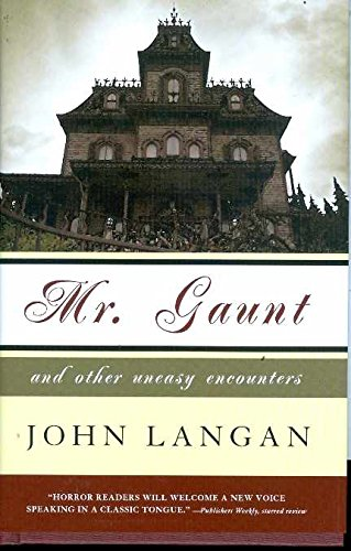 Mr. Gaunt and Other Uneasy Encounters: John Langan (author)