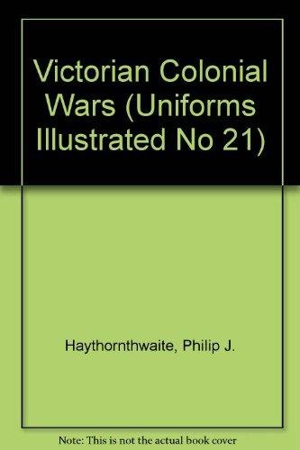 Victorian Colonial Wars (Uniforms Illustrated No 21) (0809575264) by Haythornthwaite, Philip J.