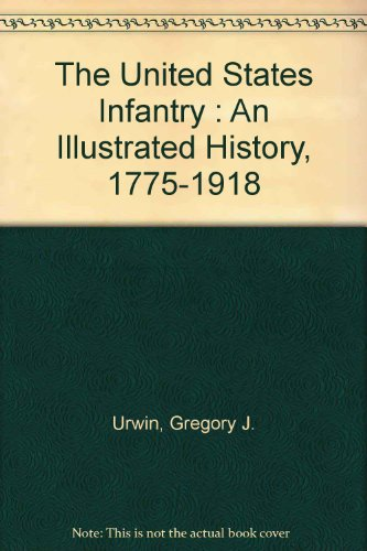 9780809576159: The United States Infantry : An Illustrated History, 1775-1918