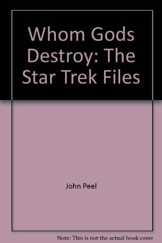 Whom gods destroy: The Star trek files (0809580969) by John Peel