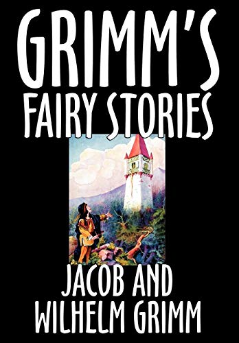 Grimm's Fairy Stories by Jacob and Wilhelm: Jacob Grimm, Wilhelm