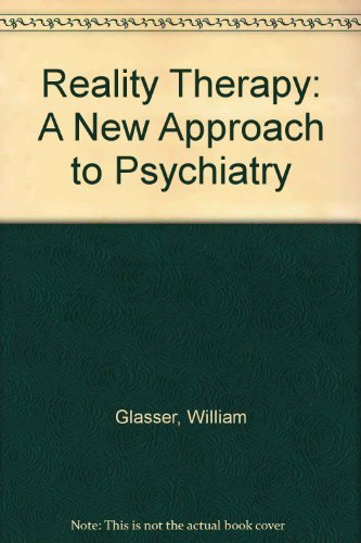 9780809590063: Reality Therapy: A New Approach to Psychiatry