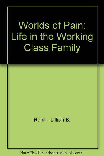 9780809590162: Worlds of Pain: Life in the Working Class Family