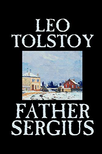 Father Sergius by Leo Tolstoy, Fiction, Literary: Tolstoy, Leo; Maude,