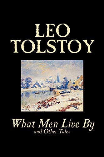 What Men Live By and Other Tales: Leo Tolstoy; Translator-Louise