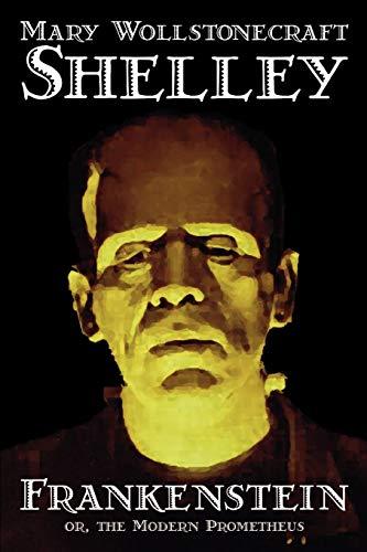Frankenstein by Mary Wollstonecraft Shelley, Fiction, Classics: Mary Wollstonecraft Shelley