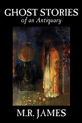 Ghost Stories of an Antiquary by M.: M. R. James