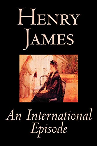 An International Episode by Henry James, Fiction, Classics, Literary: James, Henry