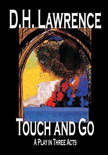 Touch and Go, A Play in Three Acts by D. H. Lawrence, Drama (9780809594993) by D. H. Lawrence