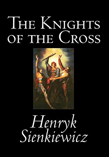 The Knights of the Cross: Henryk Sienkiewicz