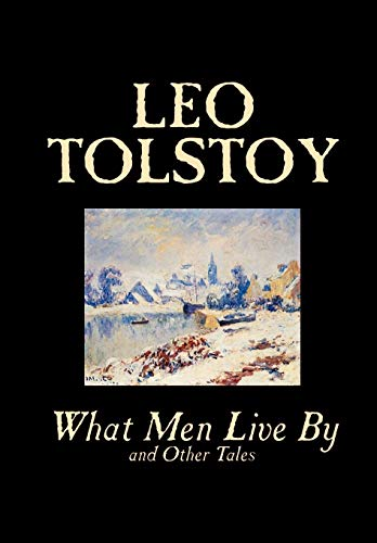 9780809596911: What Men Live By and Other Tales by Leo Tolstoy, Fiction, Short Stories