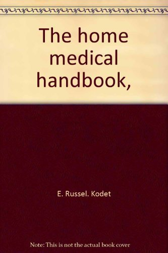 The home medical handbook, (0809617676) by E. Russel. Kodet; Bradford Angier