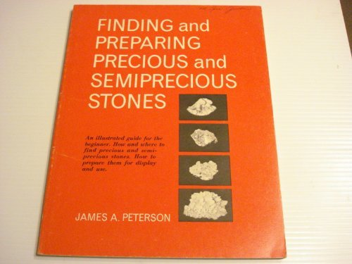 Finding and Preparing Precious and Semiprecious Stones: Peterson, James Alfred