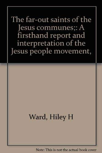 The far-out saints of the Jesus communes;: A firsthand report and interpretation of the Jesus ...